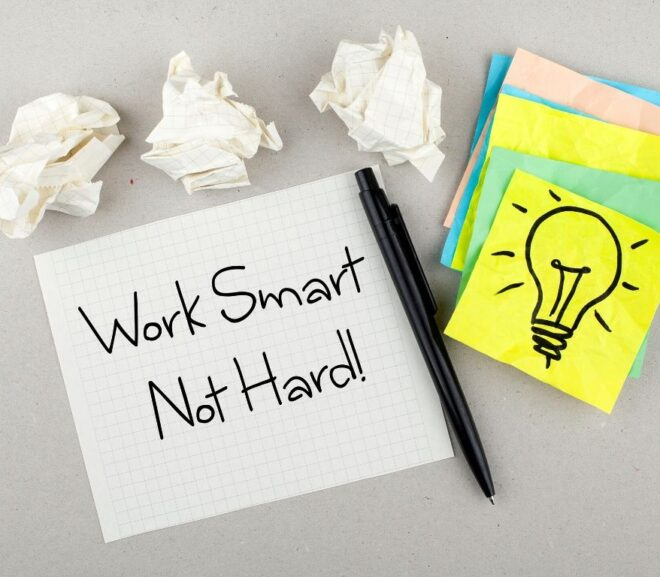 Tips on Working Smart Instead Of Working Hard